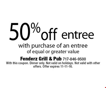 50% off entree with purchase of an entree of equal or greater value. With this coupon. Dinner only. Not valid on holidays. Not valid with other offers. Offer expires 11-11-16.