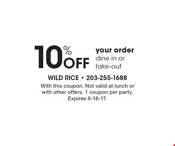10% off your order. Dine in or take-out. With this coupon. Not valid at lunch or with other offers. 1 coupon per party. Expires 6-16-17.