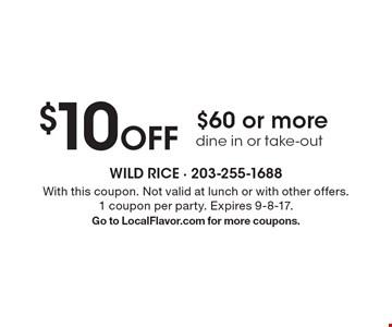 $10 Off $60 or more. Dine in or take-out. With this coupon. Not valid at lunch or with other offers. 1 coupon per party. Expires 9-8-17. Go to LocalFlavor.com for more coupons.