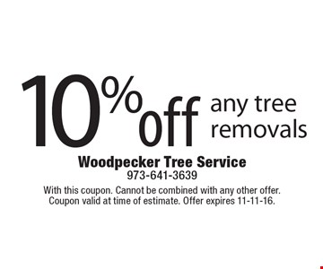10% off any tree removals. With this coupon. Cannot be combined with any other offer.Coupon valid at time of estimate. Offer expires 11-11-16.