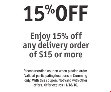 15%OFF any delivery order of $15 or more. Please mention coupon when placing order. Valid at participating locations in Cumming only. With this coupon. Not valid with other offers. Offer expires 11/18/16.