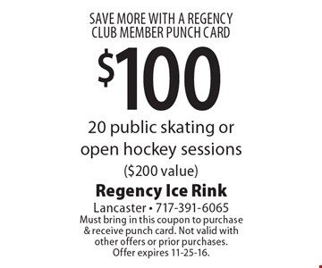 SAVE MORE WITH A REGENCY CLUB MEMBER PUNCH CARD. $100-20 public skating or open hockey sessions ($200 value). Must bring in this coupon to purchase& receive punch card. Not valid with other offers or prior purchases. Offer expires 11-25-16.