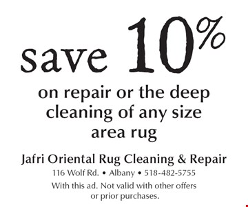 Save 10% on repair or the deep cleaning of any size area rug. With this ad. Not valid with other offers or prior purchases.