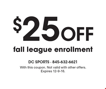 $25 off fall league enrollment. With this coupon. Not valid with other offers. Expires 12-9-16.