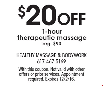 $20 Off 1-hour therapeutic massage reg. $90. With this coupon. Not valid with other offers or prior services. Appointment required. Expires 12/2/16.