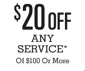 $20 Off Any Service* Of $100 Or More.