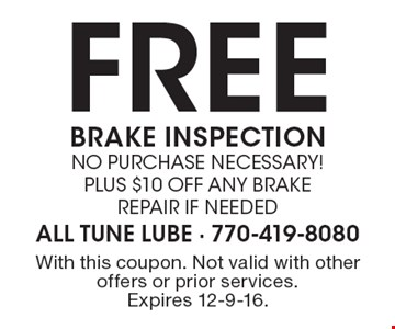 FREE BRAKE INSPECTION no purchase necessary! plus $10 off any Brake repair if needed. With this coupon. Not valid with other offers or prior services. Expires 12-9-16.