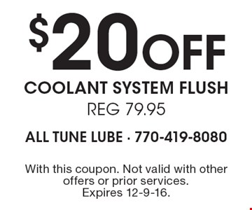 $20 Off coolant system flush. Reg 79.95. With this coupon. Not valid with other offers or prior services. Expires 12-9-16.