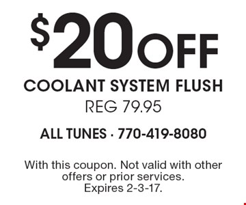 $20 Off coolant system flush Reg. 79.95. With this coupon. Not valid with other offers or prior services. Expires 2-3-17.