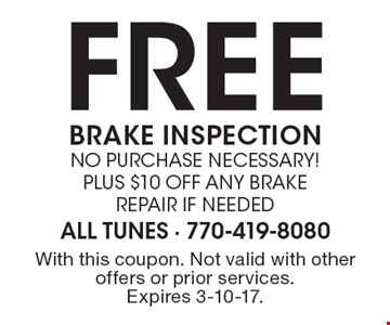 FREE BRAKE INSPECTION no purchase necessary! plus $10 off any Brake repair if needed. With this coupon. Not valid with other offers or prior services. Expires 3-10-17.