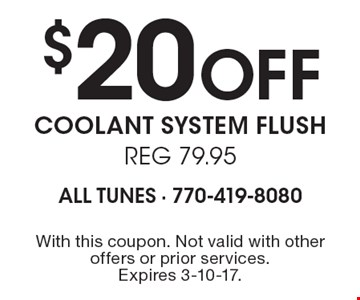 $20 Off coolant system flush reg 79.95. With this coupon. Not valid with other offers or prior services. Expires 3-10-17.