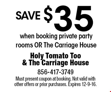 save $35 when booking private party rooms OR The Carriage House. Must present coupon at booking. Not valid with other offers or prior purchases. Expires 12-9-16.