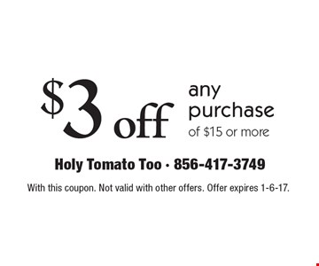 $3 off any purchase of $15 or more. With this coupon. Not valid with other offers. Offer expires 1-6-17.