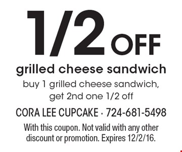 1/2 Off Grilled Cheese Sandwich. Buy 1 grilled cheese sandwich, get 2nd one 1/2 off. With this coupon. Not valid with any other discount or promotion. Expires 12/2/16.
