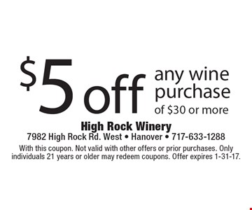 $5 off any wine purchase of $30 or more. With this coupon. Not valid with other offers or prior purchases. Only individuals 21 years or older may redeem coupons. Offer expires 1-31-17.