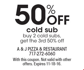 50% off cold sub. Buy 2 cold subs, get the 3rd 50% off. With this coupon. Not valid with other offers. Expires 11-18-16.