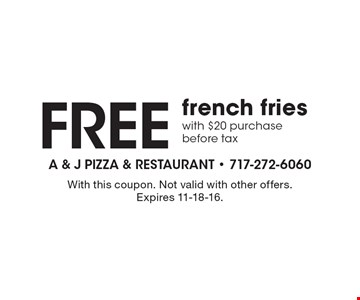Free french fries with $20 purchase. Before tax. With this coupon. Not valid with other offers. Expires 11-18-16.