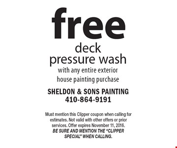 free deck pressure wash. With any entire exterior house painting purchase. Must mention this Clipper coupon when calling for estimates. Not valid with other offers or prior services. Offer expires November 11, 2016. Be sure and mention the