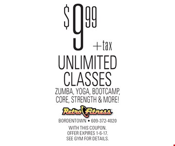 $9.99 +tax for Unlimited Classes. Zumba, Yoga, Bootcamp, Core, Strength & More! With this coupon. Offer EXPIRES 1-6-17. See gym for details.
