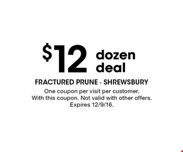 $12 dozen deal. One coupon per visit per customer. With this coupon. Not valid with other offers. Expires 12/9/16.