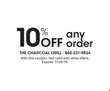 10% Off any order. With this coupon. Not valid with other offers. Expires 11/25/16.