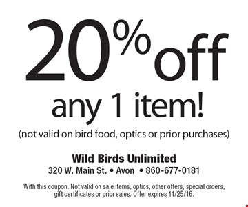 20% off any 1 item! (not valid on bird food, optics or prior purchases). With this coupon. Not valid on sale items, optics, other offers, special orders, gift certificates or prior sales. Offer expires 11/25/16.
