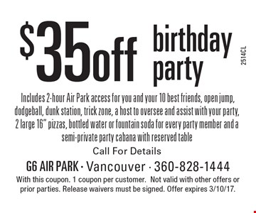 $35 off birthday party. With this coupon. 1 coupon per customer. Not valid with other offers or prior parties. Release waivers must be signed. Call for details. Offer expires 3/10/17.