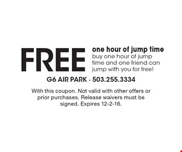 Free one hour of jump time. Buy one hour of jump time and one friend can jump with you for free!. With this coupon. Not valid with other offers or prior purchases. Release waivers must be signed. Expires 12-2-16.