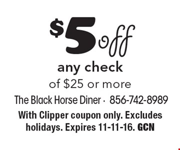 $5 off any check of $25 or more. With Clipper coupon only. Excludes holidays. Expires 11-11-16. GCN