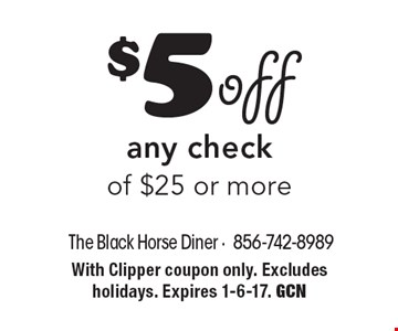 $5 off any check of $25 or more. With Clipper coupon only. Excludes holidays. Expires 1-6-17. GCN