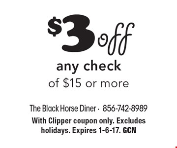 $3 off any check of $15 or more. With Clipper coupon only. Excludes holidays. Expires 1-6-17. GCN