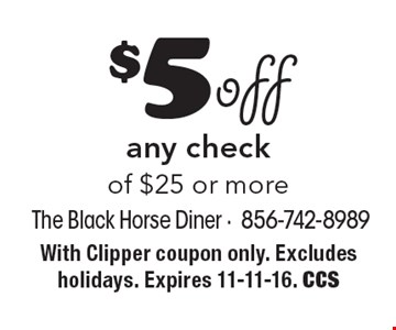 $5 off any check of $25 or more. With Clipper coupon only. Excludes holidays. Expires 11-11-16. CCS