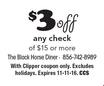 $3 off any check of $15 or more. With Clipper coupon only. Excludes holidays. Expires 11-11-16. CCS