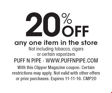 20% Off any one item in the store. Not including tobacco, cigars or certain vaporizers. With this Clipper Magazine coupon. Certain restrictions may apply. Not valid with other offers or prior purchases. Expires 11-11-16. CMP20