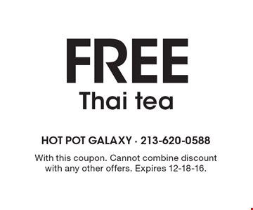 Free Thai tea. With this coupon. Cannot combine discount with any other offers. Expires 12-18-16.