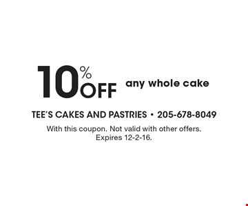 10% Off any whole cake. With this coupon. Not valid with other offers. Expires 12-2-16.