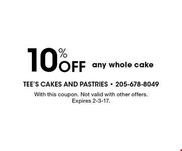 10% Off any whole cake. With this coupon. Not valid with other offers. Expires 2-3-17.