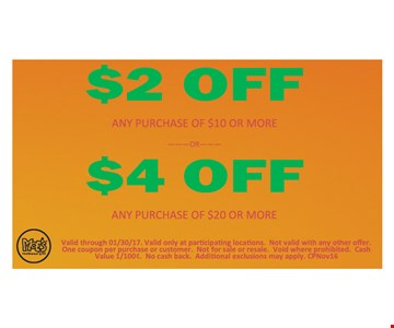 $2 off any purchase of $10 or more. $4 off any purchase of $20 or more.