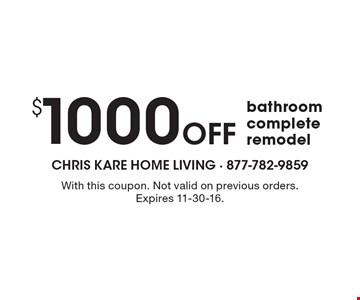 $1000 Off bathroom complete remodel. With this coupon. Not valid on previous orders. Expires 11-30-16.