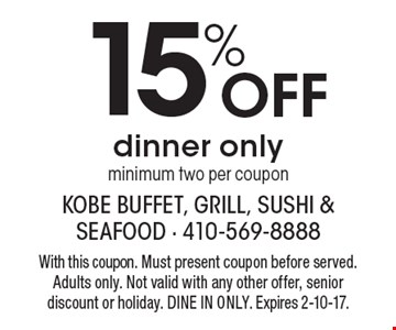 15% Off dinner only minimum two per coupon. With this coupon. Must present coupon before served. Adults only. Not valid with any other offer, senior discount or holiday. DINE IN ONLY. Expires 2-10-17.