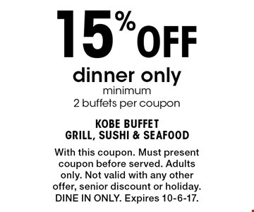 15% Off dinner onlyminimum 2 buffets per coupon. With this coupon. Must presentcoupon before served. Adults only. Not valid with any other offer, senior discount or holiday. DINE IN ONLY. Expires 10-6-17.