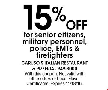 15% off for senior citizens, military personnel, police, EMTs & firefighters. With this coupon. Not valid with other offers or Local Flavor Certificates. Expires 11/18/16.