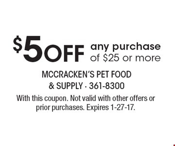 $5 off any purchase of $25 or more. With this coupon. Not valid with other offers or prior purchases. Expires 1-27-17.
