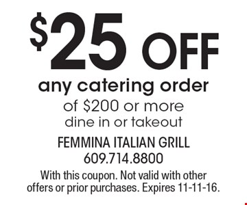 $25 Off any catering order of $200 or more. Dine in or takeout. With this coupon. Not valid with other offers or prior purchases. Expires 11-11-16.