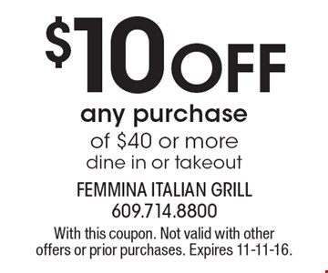 $10 Off any purchase of $40 or more. Dine in or takeout. With this coupon. Not valid with other offers or prior purchases. Expires 11-11-16.