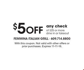 $5 Off any check of $25 or more. Dine in or takeout. With this coupon. Not valid with other offers or prior purchases. Expires 11-11-16.