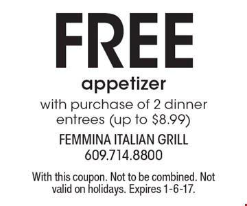 FREE appetizer with purchase of 2 dinner entrees (up to $8.99). With this coupon. Not to be combined. Not valid on holidays. Expires 1-6-17.