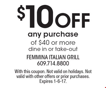 $10 Off any purchase of $40 or more dine in or take-out. With this coupon. Not valid on holidays. Not valid with other offers or prior purchases. Expires 1-6-17.