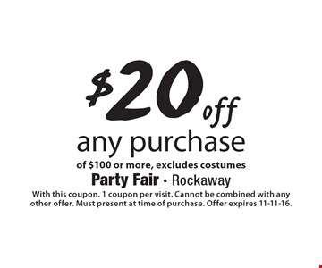 $20 off any purchase of $100 or more, excludes costumes. With this coupon. 1 coupon per visit. Cannot be combined with any other offer. Must present at time of purchase. Offer expires 11-11-16.