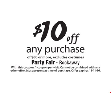 $10 off any purchase of $60 or more, excludes costumes. With this coupon. 1 coupon per visit. Cannot be combined with any other offer. Must present at time of purchase. Offer expires 11-11-16.